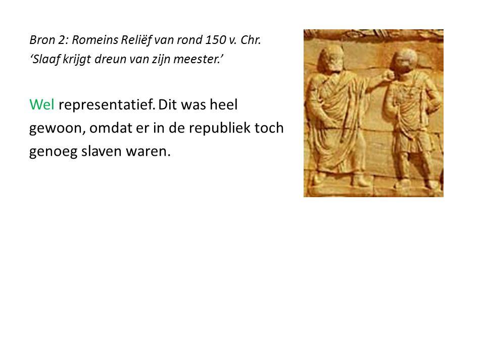 Bron 2: Romeins Reliëf van rond 150 v. Chr. 'Slaaf krijgt dreun van zijn meester.' Wel representatief. Dit was heel gewoon, omdat er in de republiek t