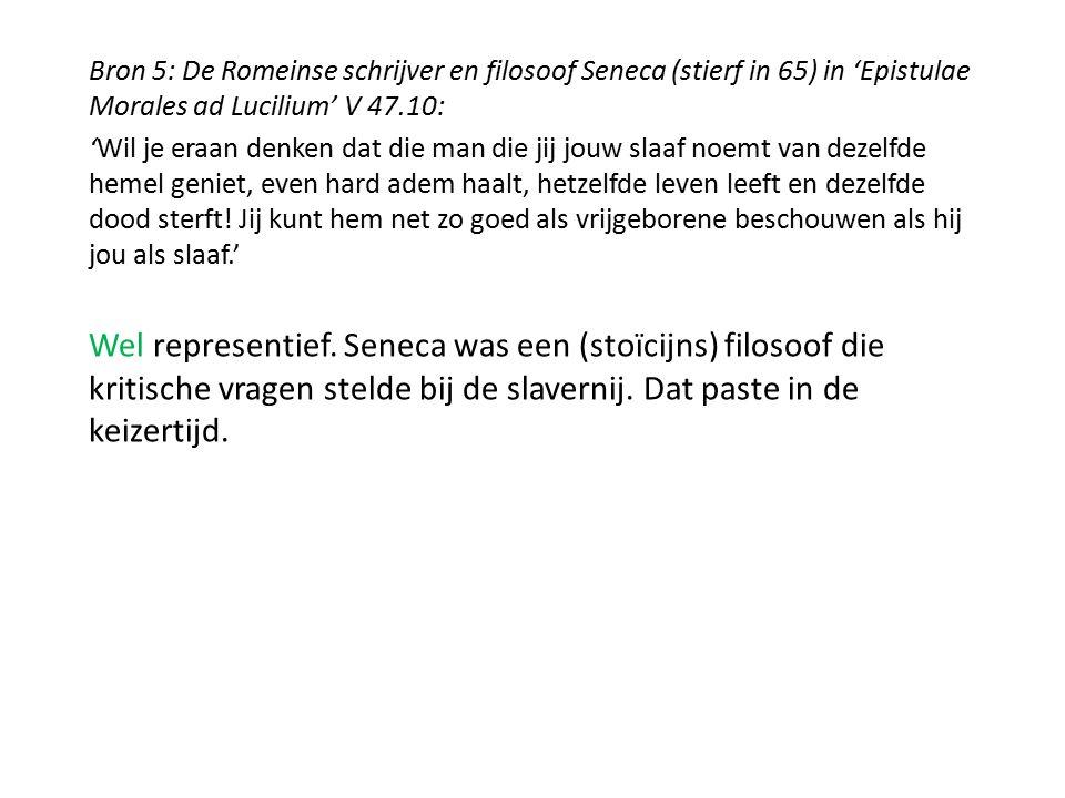 Bron 5: De Romeinse schrijver en filosoof Seneca (stierf in 65) in 'Epistulae Morales ad Lucilium' V 47.10: 'Wil je eraan denken dat die man die jij j