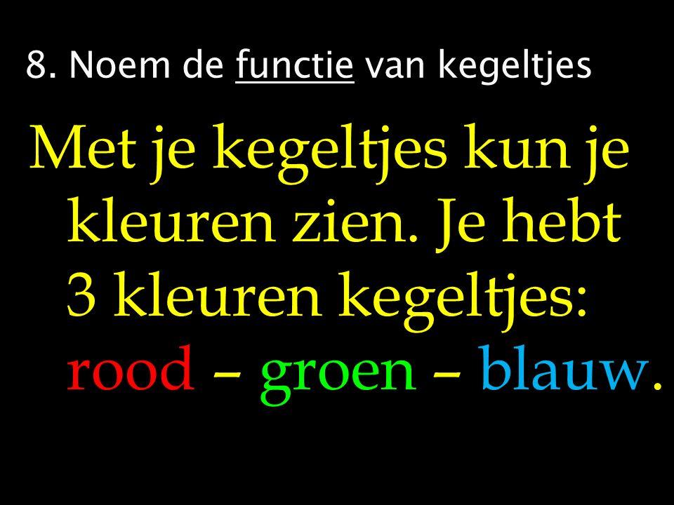 8. Noem de functie van kegeltjes Met je kegeltjes kun je kleuren zien.