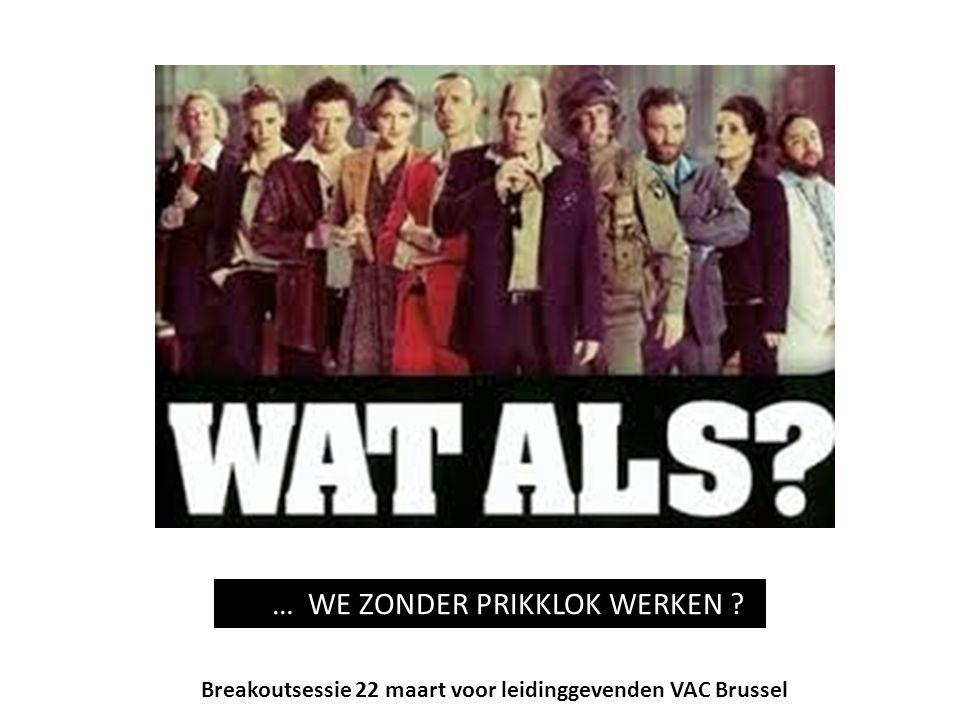 W … WE ZONDER PRIKKLOK WERKEN Breakoutsessie 22 maart voor leidinggevenden VAC Brussel