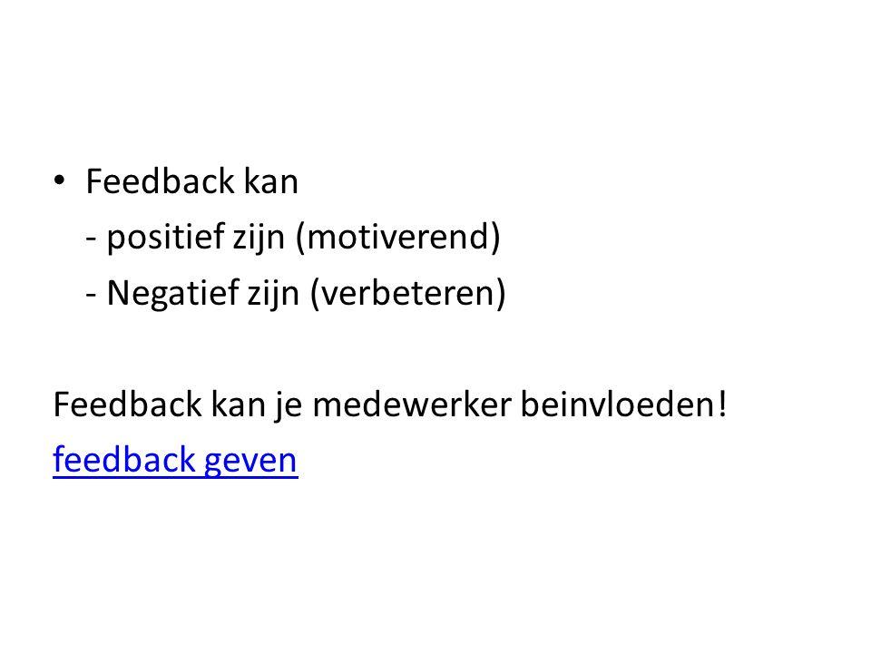 Feedback kan - positief zijn (motiverend) - Negatief zijn (verbeteren) Feedback kan je medewerker beinvloeden.
