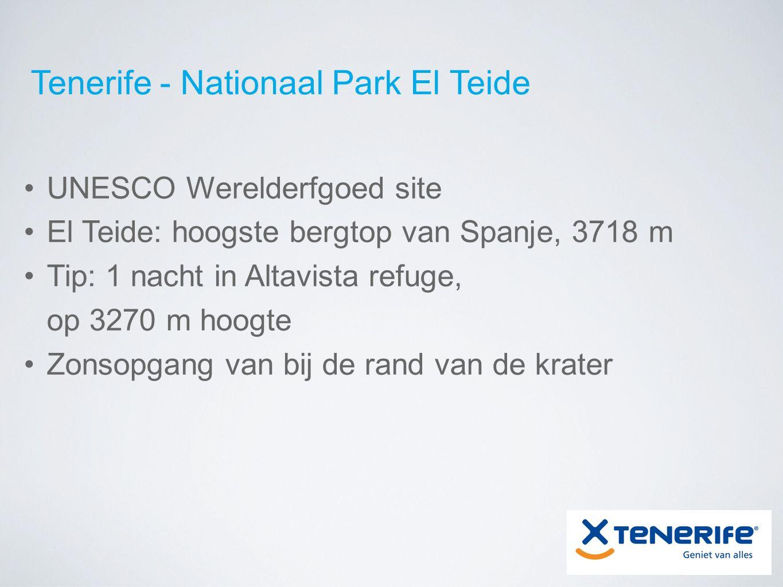 Tenerife - Nationaal Park El Teide UNESCO Werelderfgoed site El Teide: hoogste bergtop van Spanje, 3718 m Tip: 1 nacht in Altavista refuge, op 3270 m