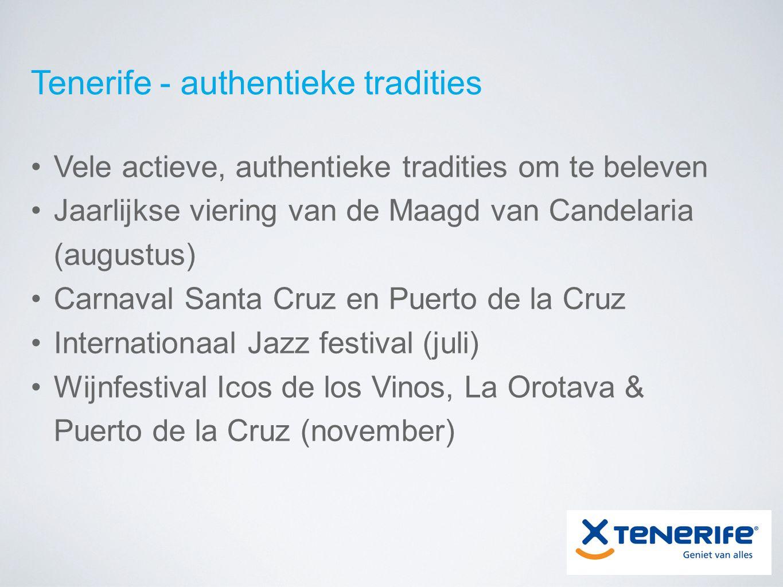 Tenerife - authentieke tradities Vele actieve, authentieke tradities om te beleven Jaarlijkse viering van de Maagd van Candelaria (augustus) Carnaval