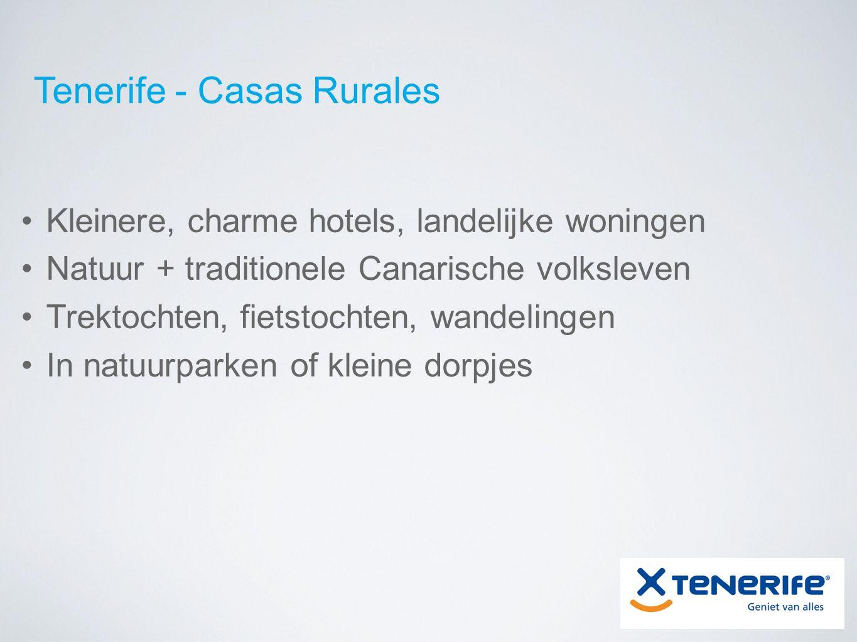 Tenerife - Casas Rurales Kleinere, charme hotels, landelijke woningen Natuur + traditionele Canarische volksleven Trektochten, fietstochten, wandelingen In natuurparken of kleine dorpjes