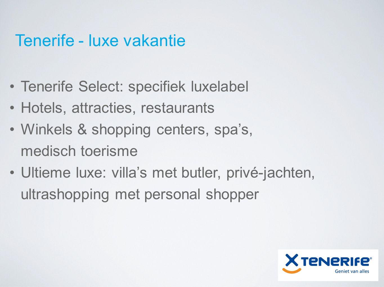 Tenerife - luxe vakantie Tenerife Select: specifiek luxelabel Hotels, attracties, restaurants Winkels & shopping centers, spa's, medisch toerisme Ultieme luxe: villa's met butler, privé-jachten, ultrashopping met personal shopper
