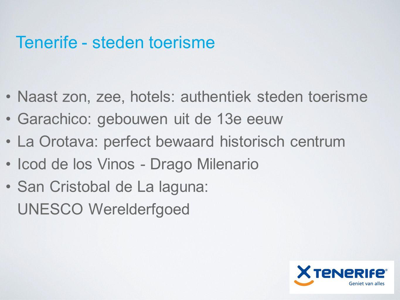 Tenerife - steden toerisme Naast zon, zee, hotels: authentiek steden toerisme Garachico: gebouwen uit de 13e eeuw La Orotava: perfect bewaard historis