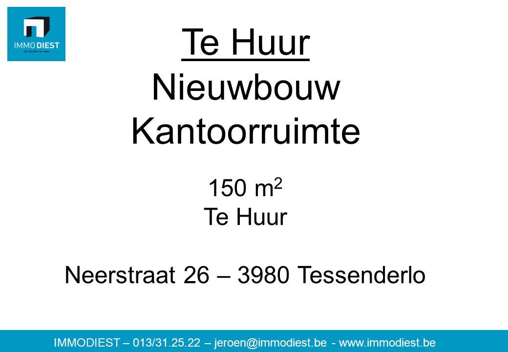 IMMODIEST – 013/31.25.22 – jeroen@immodiest.be - www.immodiest.be Te Huur Nieuwbouw Kantoorruimte 150 m 2 Te Huur Neerstraat 26 – 3980 Tessenderlo