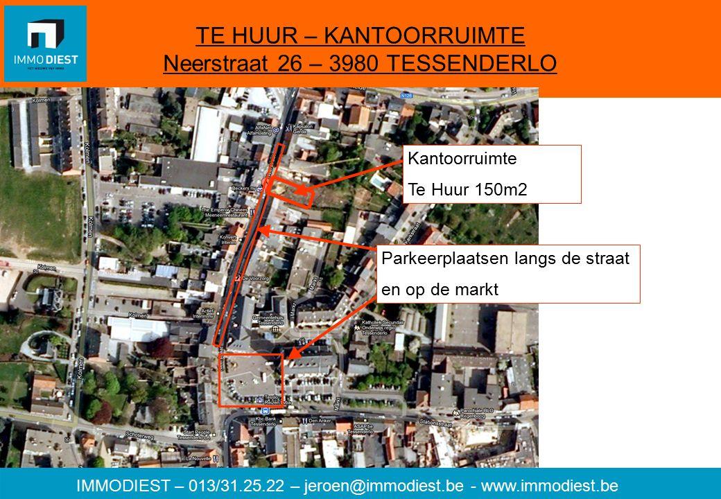 IMMODIEST – 013/31.25.22 – jeroen@immodiest.be - www.immodiest.be TE HUUR – KANTOORRUIMTE Neerstraat 26 – 3980 TESSENDERLO Kantoorruimte Te Huur 150m2 Parkeerplaatsen langs de straat en op de markt