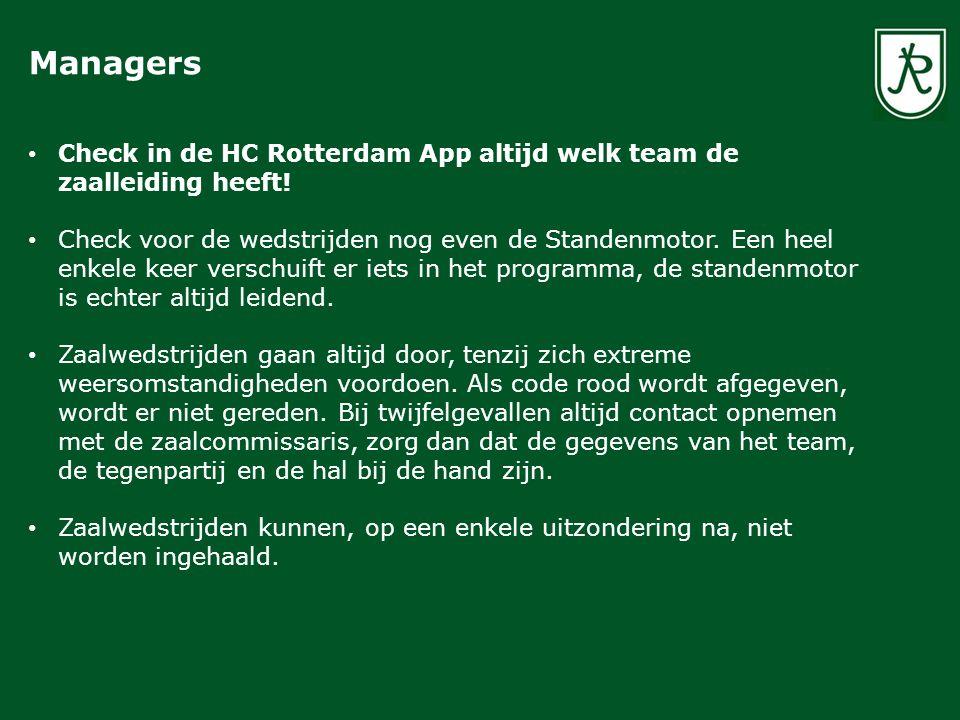 Check in de HC Rotterdam App altijd welk team de zaalleiding heeft! Check voor de wedstrijden nog even de Standenmotor. Een heel enkele keer verschuif