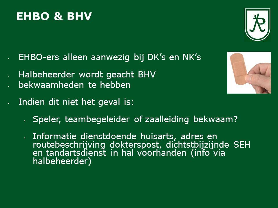 EHBO-ers alleen aanwezig bij DK's en NK's Halbeheerder wordt geacht BHV bekwaamheden te hebben Indien dit niet het geval is: Speler, teambegeleider of zaalleiding bekwaam.