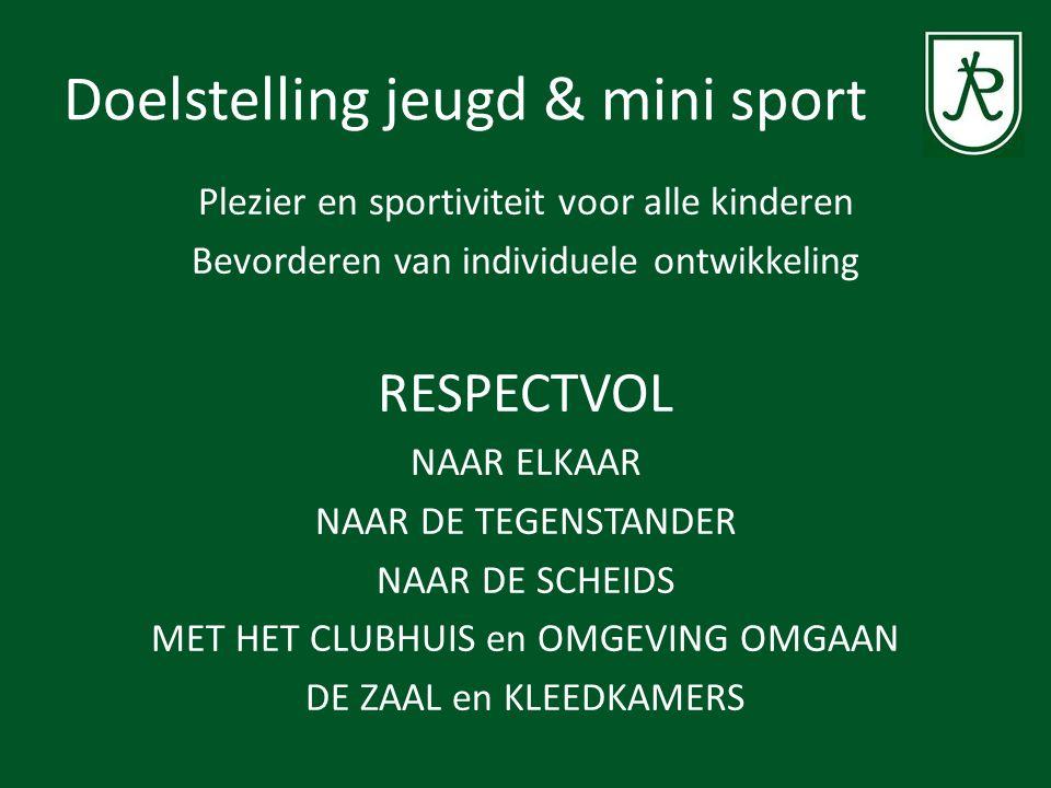 Doelstelling jeugd & mini sport Plezier en sportiviteit voor alle kinderen Bevorderen van individuele ontwikkeling RESPECTVOL NAAR ELKAAR NAAR DE TEGE