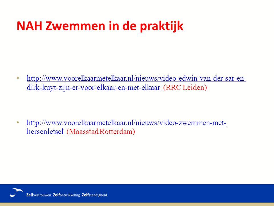 NAH Zwemmen in de praktijk http://www.voorelkaarmetelkaar.nl/nieuws/video-edwin-van-der-sar-en- dirk-kuyt-zijn-er-voor-elkaar-en-met-elkaar (RRC Leiden) http://www.voorelkaarmetelkaar.nl/nieuws/video-edwin-van-der-sar-en- dirk-kuyt-zijn-er-voor-elkaar-en-met-elkaar http://www.voorelkaarmetelkaar.nl/nieuws/video-zwemmen-met- hersenletsel (Maasstad Rotterdam) http://www.voorelkaarmetelkaar.nl/nieuws/video-zwemmen-met- hersenletsel