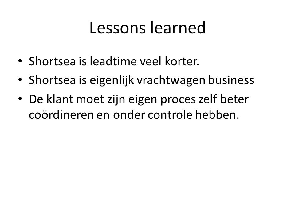 Lessons learned Shortsea is leadtime veel korter.