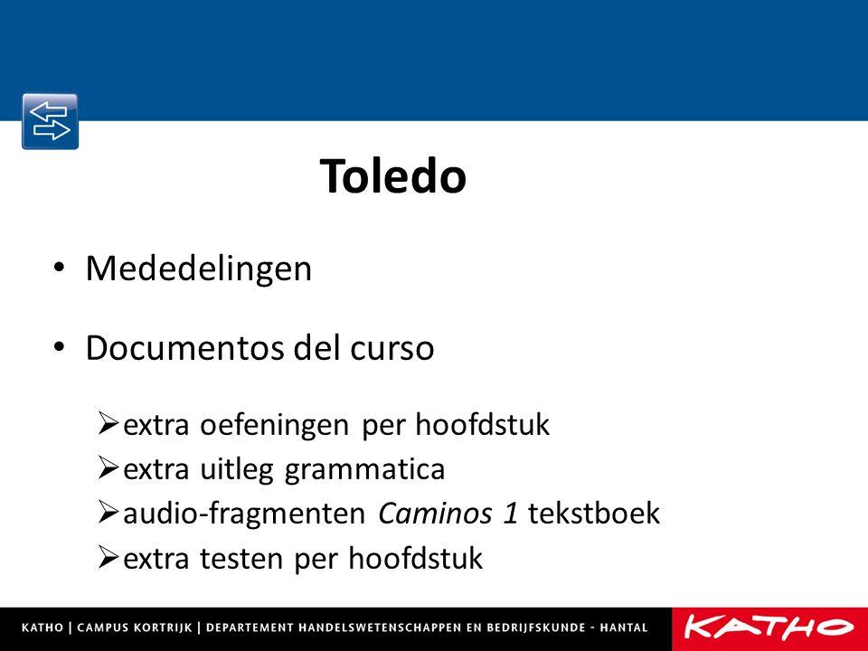 Mededelingen Documentos del curso  extra oefeningen per hoofdstuk  extra uitleg grammatica  audio-fragmenten Caminos 1 tekstboek  extra testen per hoofdstuk Toledo