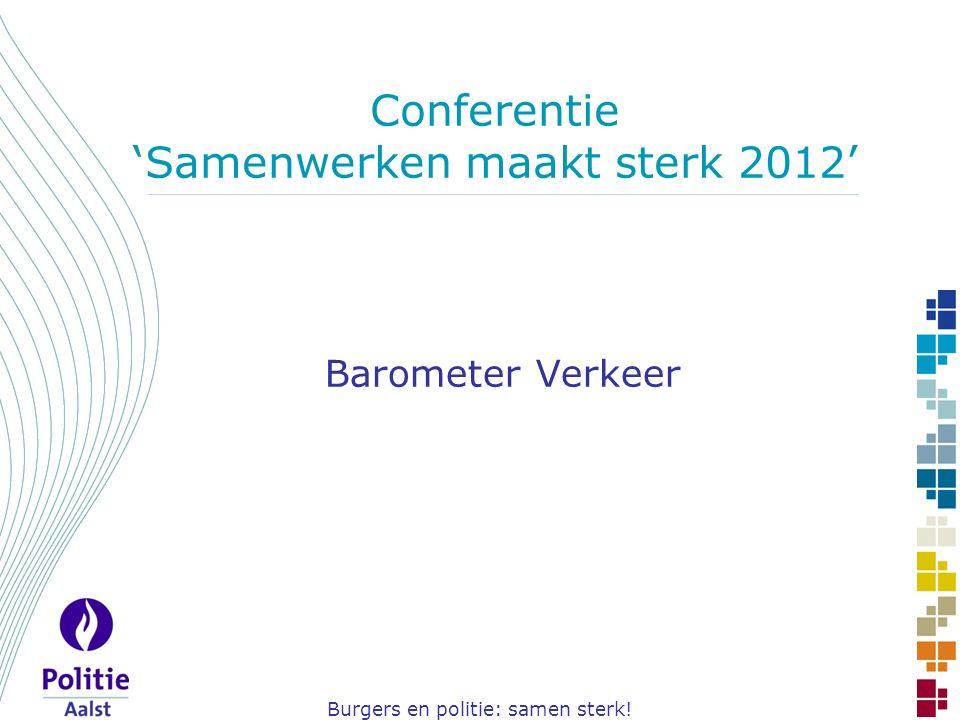 Burgers en politie: samen sterk! Conferentie 'Samenwerken maakt sterk 2012' Barometer Verkeer