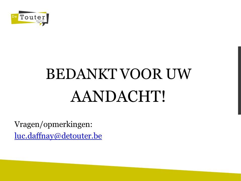 BEDANKT VOOR UW AANDACHT! Vragen/opmerkingen: luc.daffnay@detouter.be