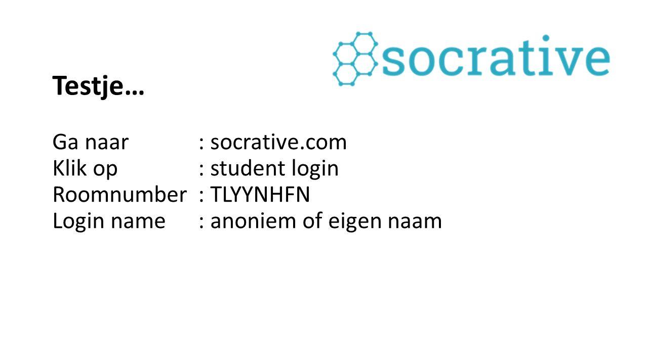 Testje… Ga naar: socrative.com Klik op: student login Roomnumber: TLYYNHFN Login name: anoniem of eigen naam