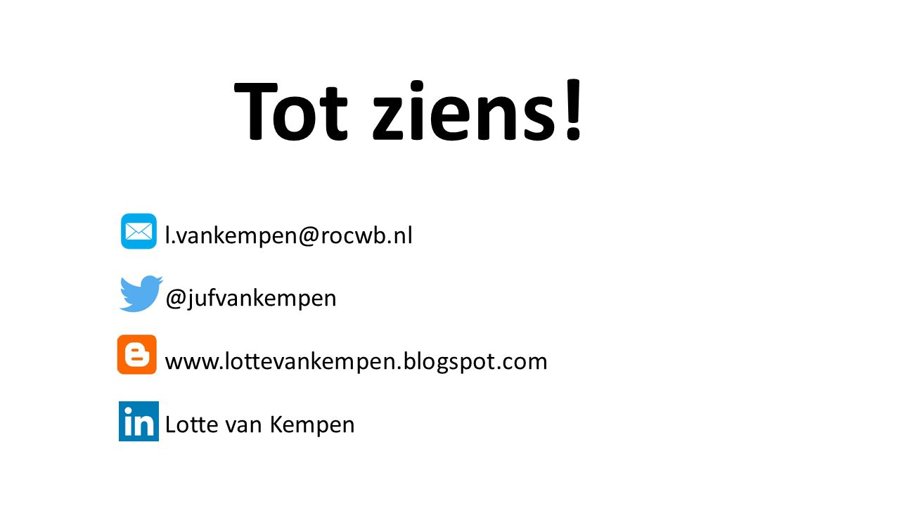 l.vankempen@rocwb.nl @jufvankempen www.lottevankempen.blogspot.com Lotte van Kempen Tot ziens!