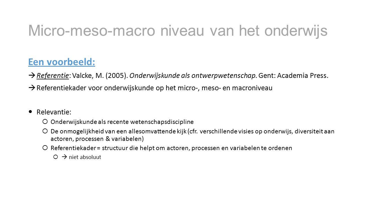 Een voorbeeld:  Referentie: Valcke, M. (2005). Onderwijskunde als ontwerpwetenschap. Gent: Academia Press.  Referentiekader voor onderwijskunde op h