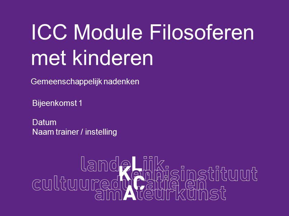 ICC Module Filosoferen met kinderen Gemeenschappelijk nadenken Bijeenkomst 1 Datum Naam trainer / instelling
