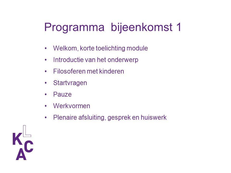 Programma bijeenkomst 1 Welkom, korte toelichting module Introductie van het onderwerp Filosoferen met kinderen Startvragen Pauze Werkvormen Plenaire afsluiting, gesprek en huiswerk