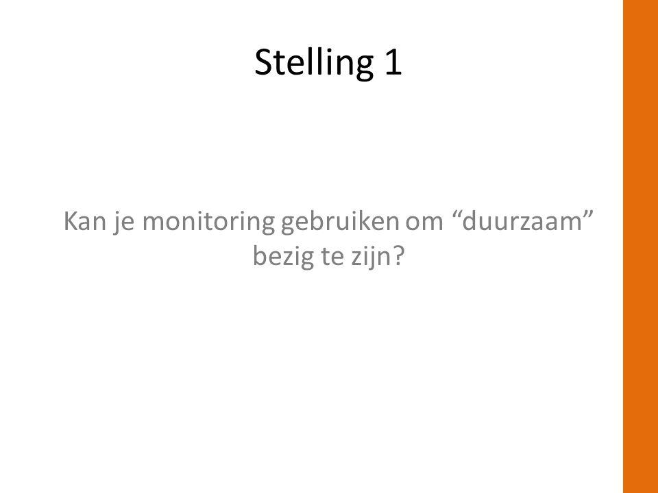 Stelling 1 Kan je monitoring gebruiken om duurzaam bezig te zijn