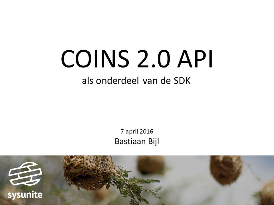 COINS 2.0 API als onderdeel van de SDK 7 april 2016 Bastiaan Bijl