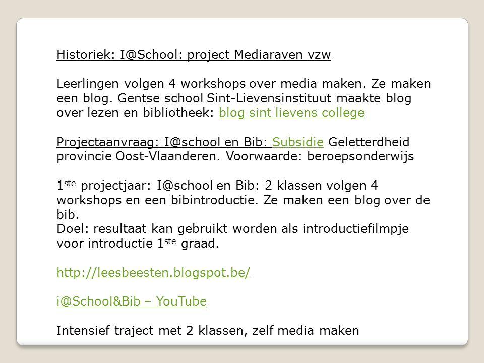 Historiek: I@School: project Mediaraven vzw Leerlingen volgen 4 workshops over media maken.