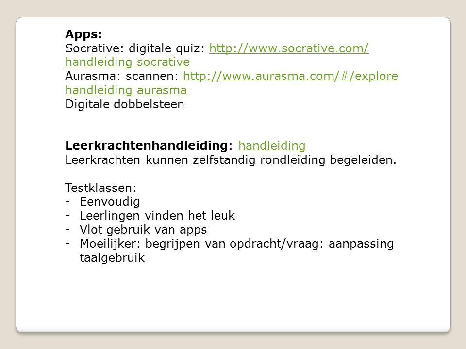 Apps: Socrative: digitale quiz: http://www.socrative.com/http://www.socrative.com/ handleiding socrative Aurasma: scannen: http://www.aurasma.com/#/explore handleiding aurasmahttp://www.aurasma.com/#/explore handleiding aurasma Digitale dobbelsteen Leerkrachtenhandleiding: handleidinghandleiding Leerkrachten kunnen zelfstandig rondleiding begeleiden.
