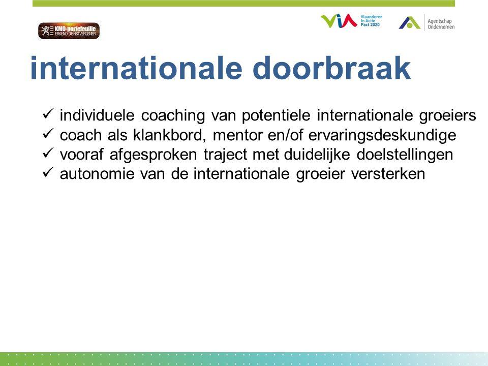 individuele coaching van potentiele internationale groeiers coach als klankbord, mentor en/of ervaringsdeskundige vooraf afgesproken traject met duidelijke doelstellingen autonomie van de internationale groeier versterken internationale doorbraak