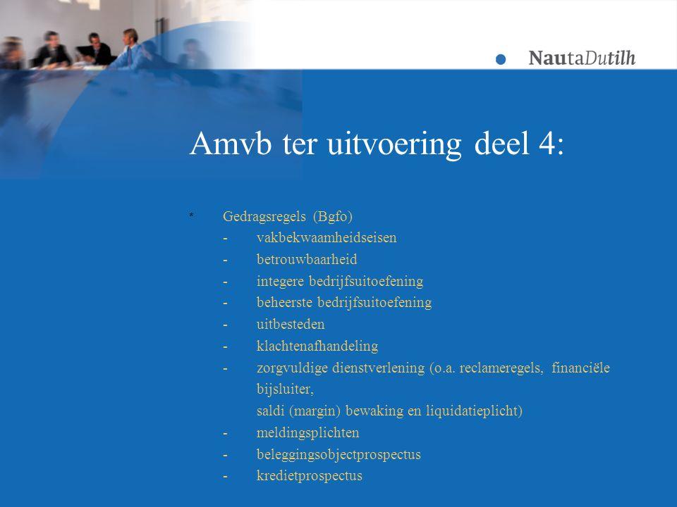 Amvb ter uitvoering deel 4: * Gedragsregels (Bgfo) -vakbekwaamheidseisen -betrouwbaarheid -integere bedrijfsuitoefening -beheerste bedrijfsuitoefening -uitbesteden -klachtenafhandeling -zorgvuldige dienstverlening (o.a.