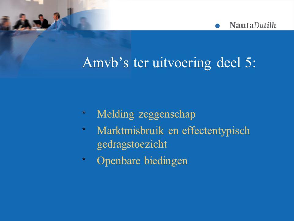 Amvb's ter uitvoering deel 5: * Melding zeggenschap * Marktmisbruik en effectentypisch gedragstoezicht * Openbare biedingen