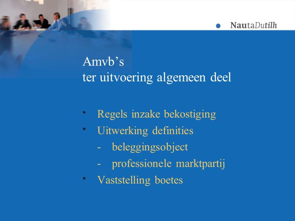 Amvb's ter uitvoering algemeen deel * Regels inzake bekostiging * Uitwerking definities -beleggingsobject -professionele marktpartij * Vaststelling boetes