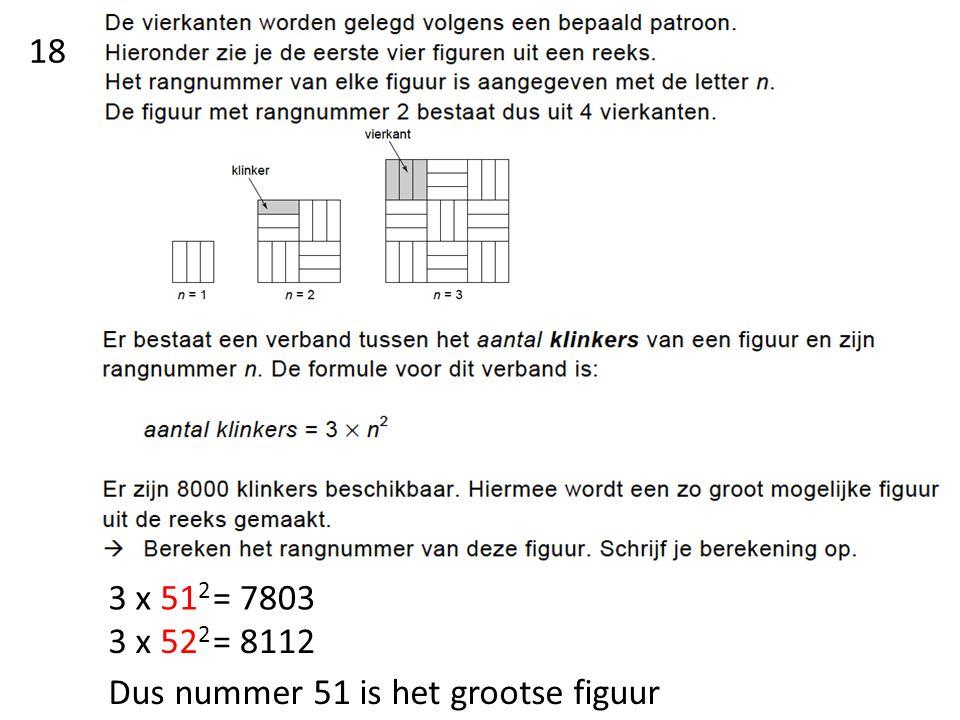 18 3 x 51 2 = 7803 3 x 52 2 = 8112 Dus nummer 51 is het grootse figuur