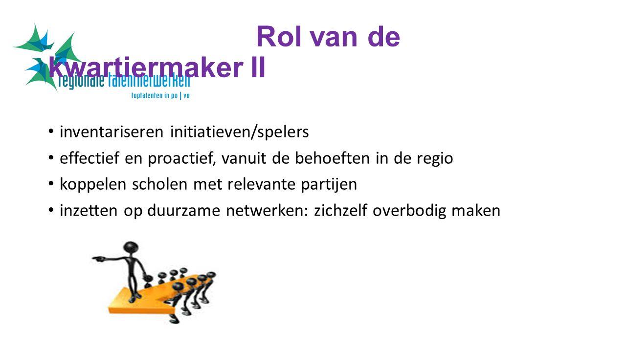 Rol van de kwartiermaker II inventariseren initiatieven/spelers effectief en proactief, vanuit de behoeften in de regio koppelen scholen met relevante partijen inzetten op duurzame netwerken: zichzelf overbodig maken