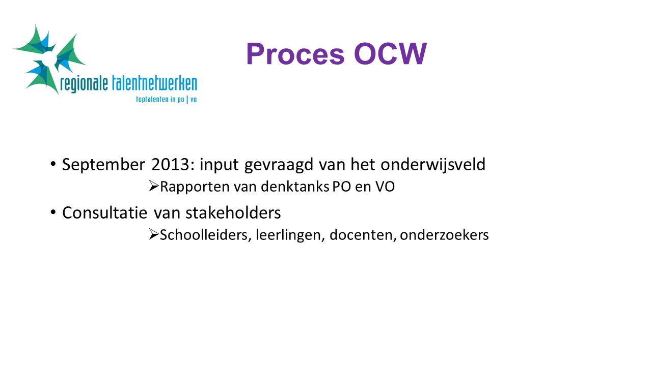 Proces OCW September 2013: input gevraagd van het onderwijsveld  Rapporten van denktanks PO en VO Consultatie van stakeholders  Schoolleiders, leerlingen, docenten, onderzoekers