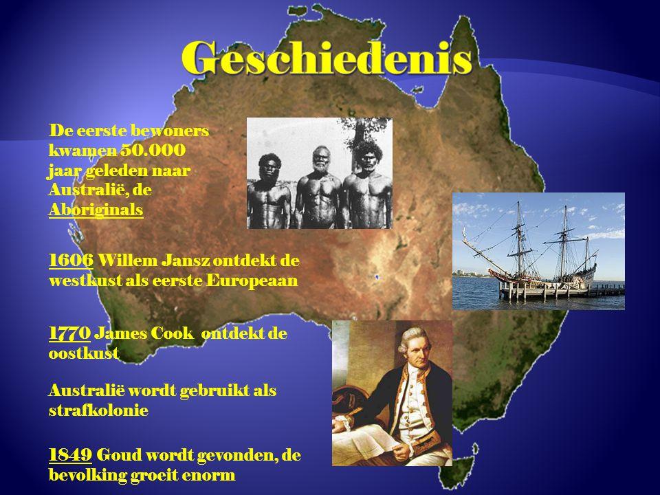De eerste bewoners kwamen 50.000 jaar geleden naar Australië, de Aboriginals 1606 Willem Jansz ontdekt de westkust als eerste Europeaan 1770 James Cook ontdekt de oostkust Australië wordt gebruikt als strafkolonie 1849 Goud wordt gevonden, de bevolking groeit enorm