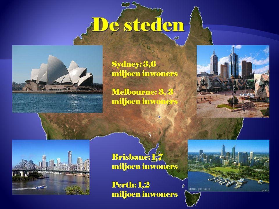 Sydney: 3,6 miljoen inwoners Melbourne: 3, 3 miljoen inwoners Brisbane: 1,7 miljoen inwoners Perth: 1,2 miljoen inwoners