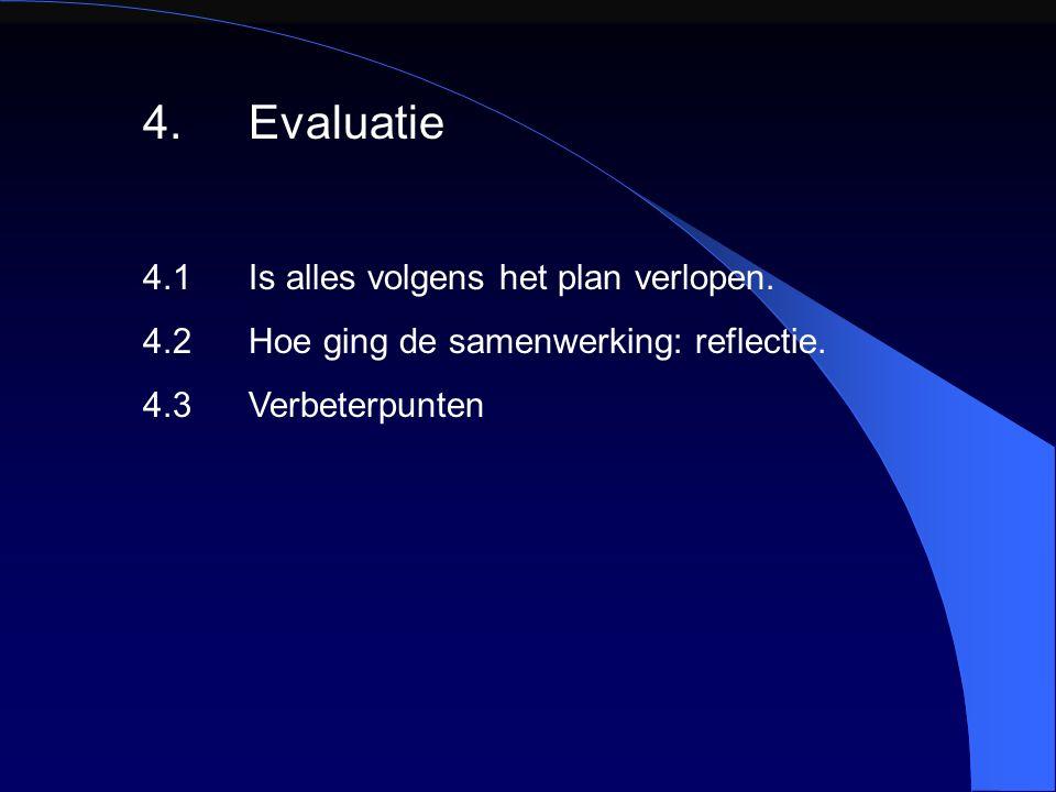4.Evaluatie 4.1Is alles volgens het plan verlopen. 4.2Hoe ging de samenwerking: reflectie. 4.3Verbeterpunten
