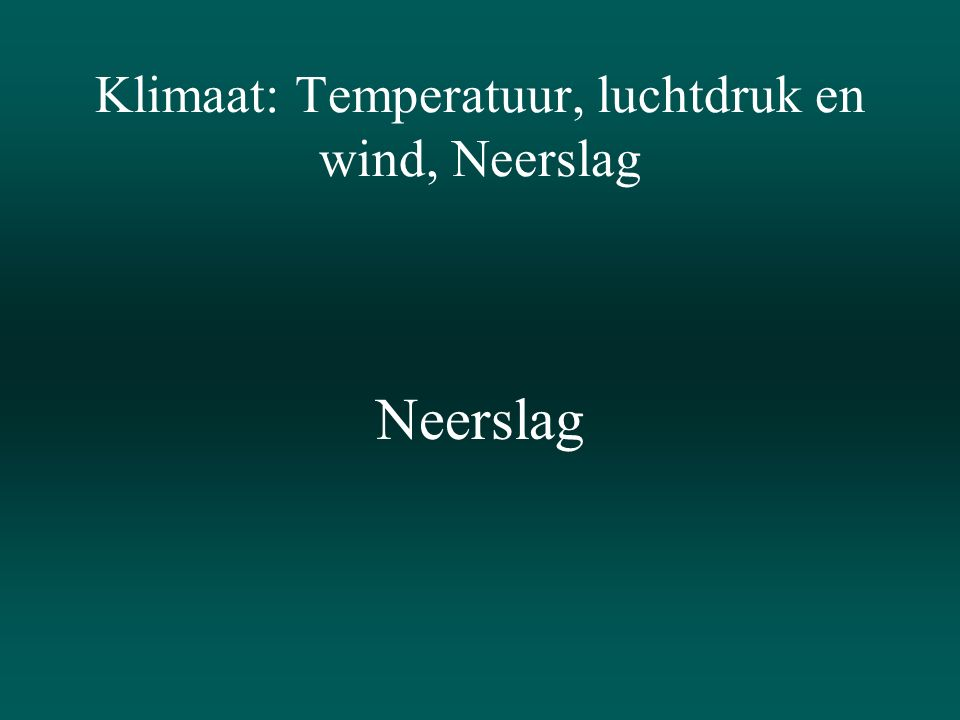 Klimaat: Temperatuur, luchtdruk en wind, Neerslag Neerslag