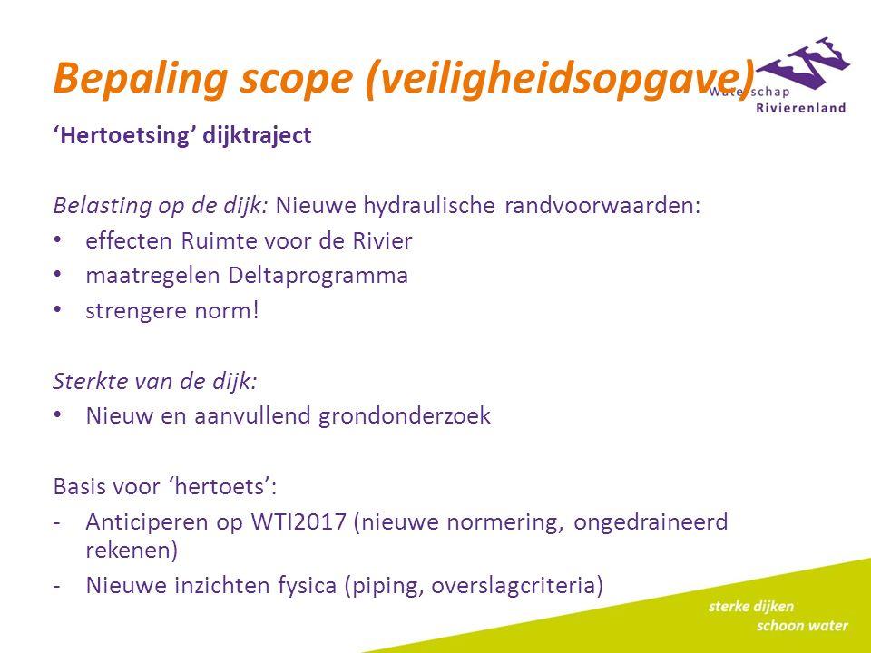Bepaling scope (veiligheidsopgave) 'Hertoetsing' dijktraject Belasting op de dijk: Nieuwe hydraulische randvoorwaarden: effecten Ruimte voor de Rivier maatregelen Deltaprogramma strengere norm.