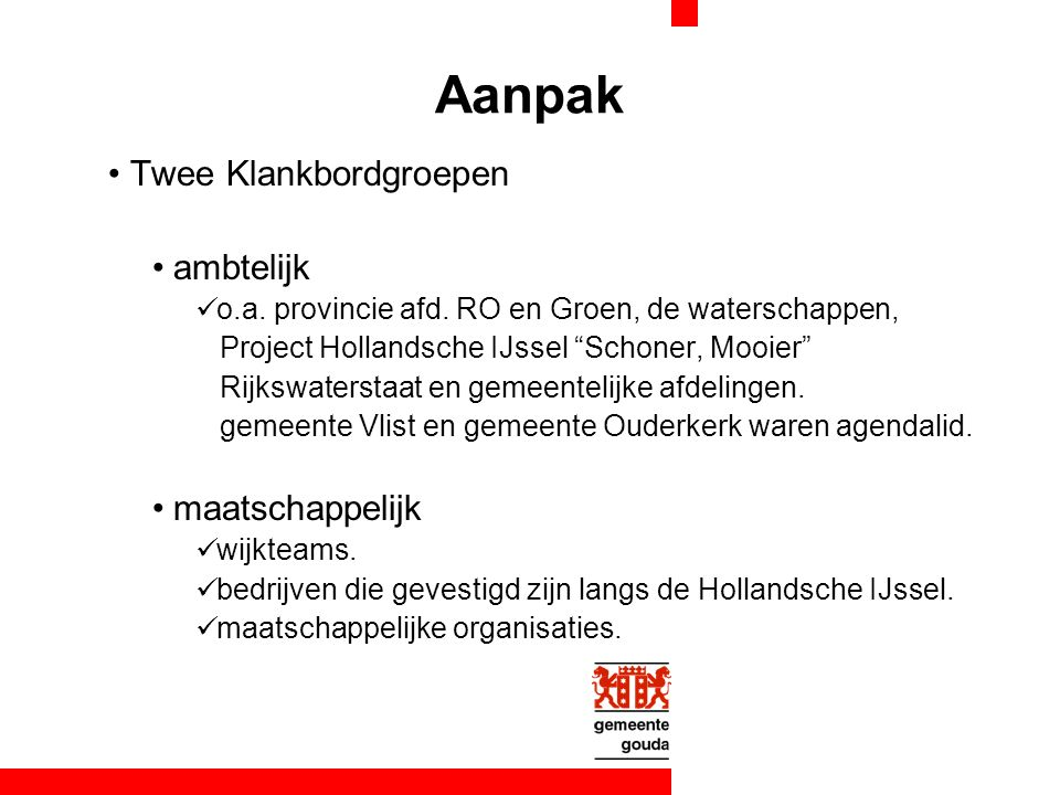 """Twee Klankbordgroepen ambtelijk o.a. provincie afd. RO en Groen, de waterschappen, Project Hollandsche IJssel """"Schoner, Mooier"""" Rijkswaterstaat en gem"""