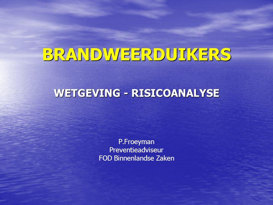 BRANDWEERDUIKERS WETGEVING - RISICOANALYSE P.Froeyman Preventieadviseur FOD Binnenlandse Zaken