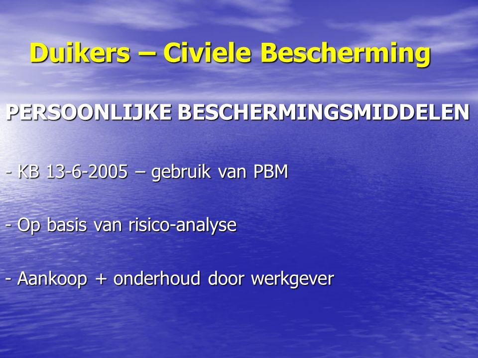 Duikers – Civiele Bescherming PERSOONLIJKE BESCHERMINGSMIDDELEN - KB 13-6-2005 – gebruik van PBM - Op basis van risico-analyse - Aankoop + onderhoud door werkgever