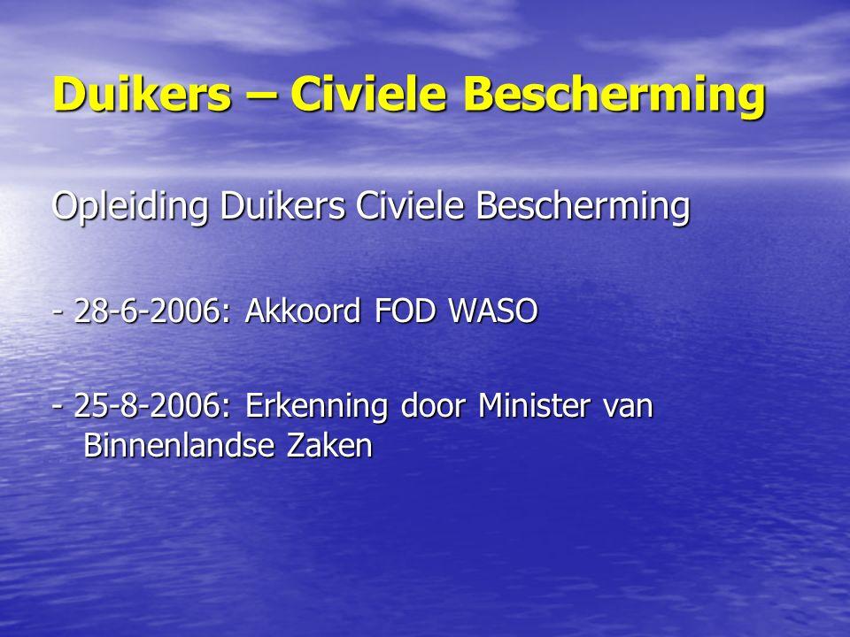 Duikers – Civiele Bescherming Opleiding Duikers Civiele Bescherming - 28-6-2006: Akkoord FOD WASO - 25-8-2006: Erkenning door Minister van Binnenlandse Zaken