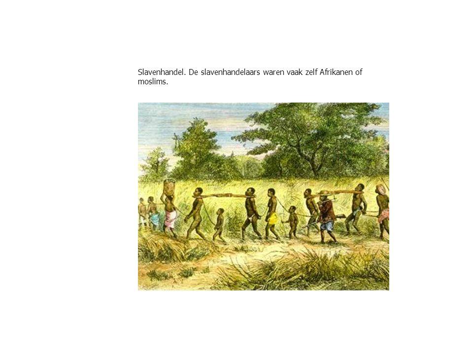 Slavenhandel. De slavenhandelaars waren vaak zelf Afrikanen of moslims.