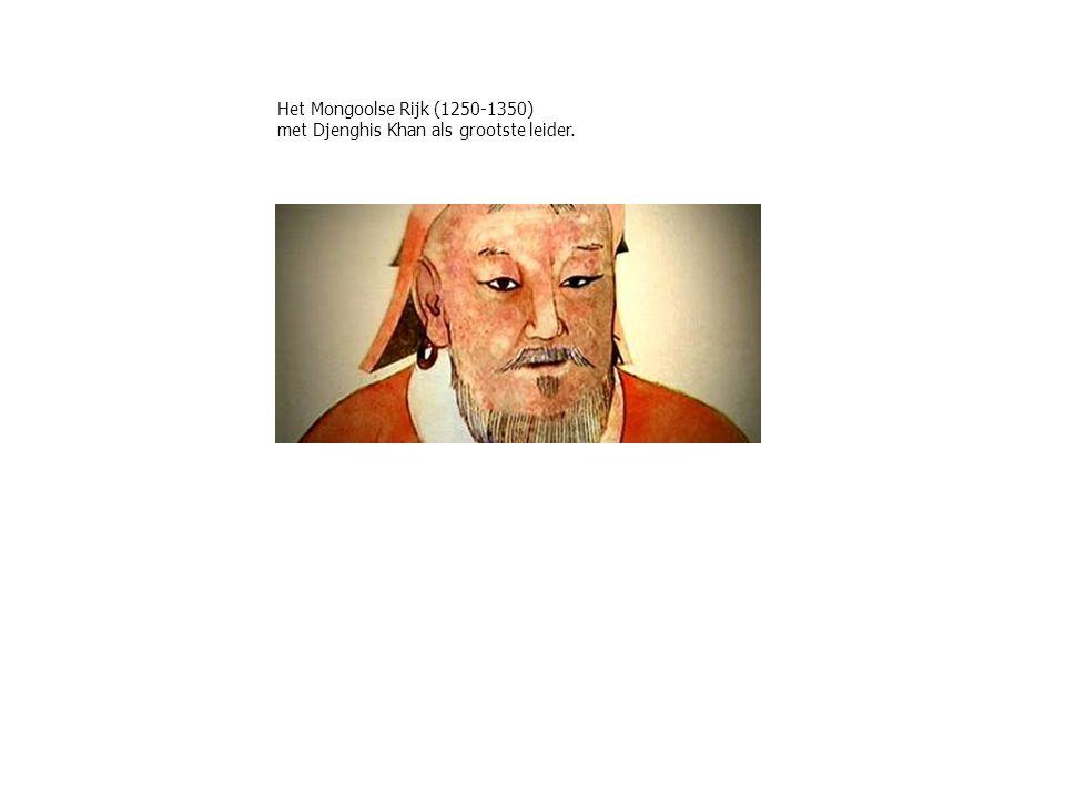 Het Mongoolse Rijk (1250-1350) met Djenghis Khan als grootste leider.