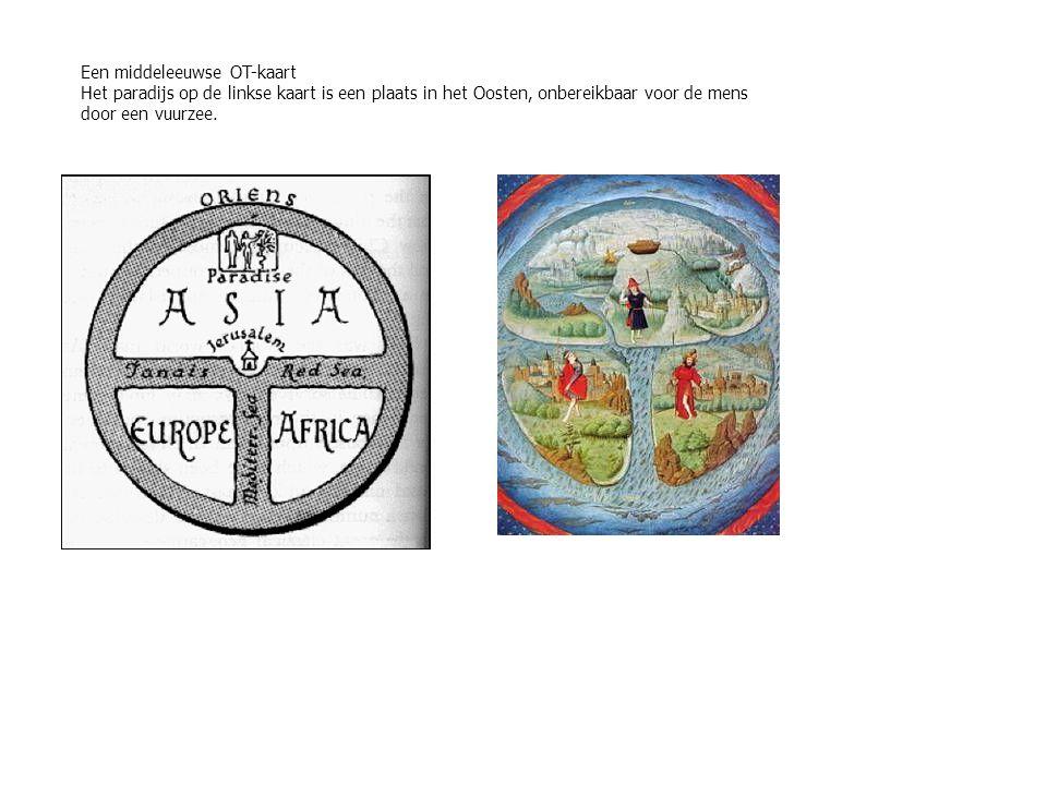 Een middeleeuwse OT-kaart Het paradijs op de linkse kaart is een plaats in het Oosten, onbereikbaar voor de mens door een vuurzee.