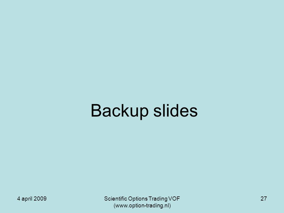 4 april 2009Scientific Options Trading VOF (www.option-trading.nl) 27 Backup slides