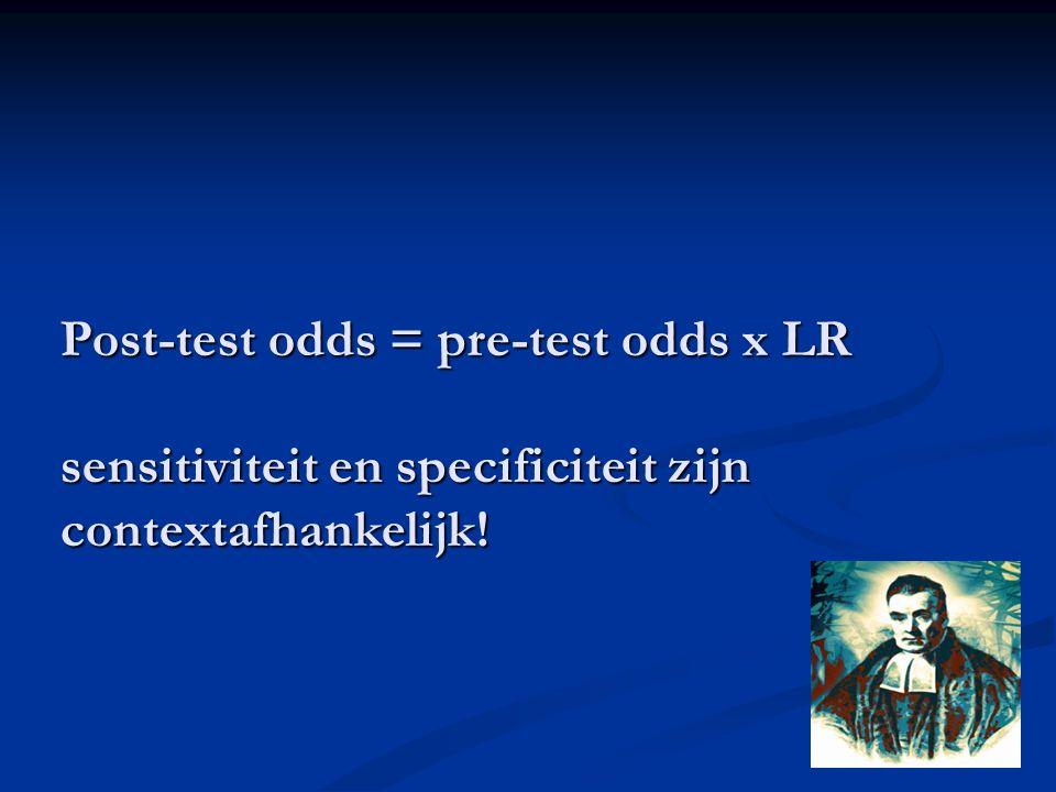 Post-test odds = pre-test odds x LR sensitiviteit en specificiteit zijn contextafhankelijk!
